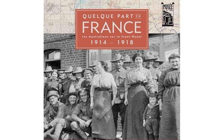 QUELQUE PART EN FRANCE, LES AUSTRALIENS SUR LE FRONT OUEST 1914-1918 – PHOTOGRAPHIE